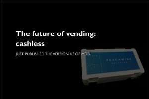 VENDING INDUSTRY. Just published the version 4.3 of MDB protocol to improve cashless transactions