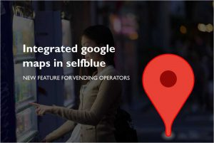 SELFBLUE. Google maps now available in the control panel of selfblue to display all the vending machines on a map